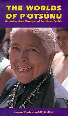 Image for The Worlds of P'Otsunu: Geronima Cruz Montoya of San Juan Pueblo