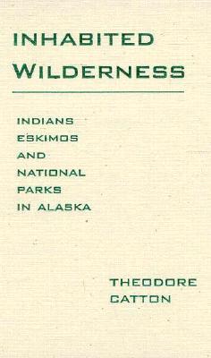Image for INHABITED WILDERNESS INDIANS, ESKIMOS AND NATIONAL PARKS IN ALASKA