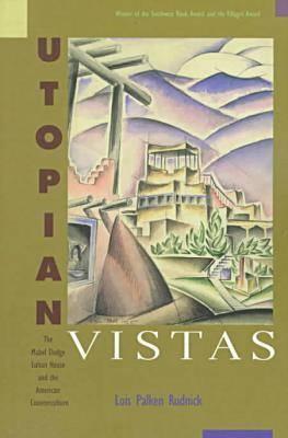 Utopian Vistas: The Mabel Dodge Luhan House and the American Counterculture, Rudnick, Lois Palken