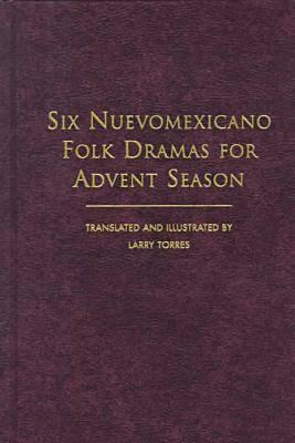Image for Six Nuevomexicano Folk Dramas for Advent Season (Paso'Por Aqui Series on the Nuevomexicano Literary Heritage) (English and Spanish Edition)