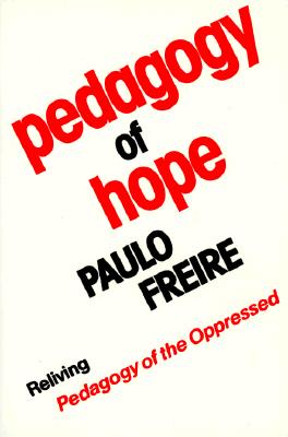 Image for Pedagogy of Hope: Reliving Pedagogy of the Oppressed