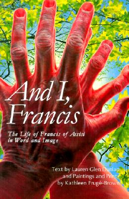Image for And I, Francis : The Life of Francis of Assisi in Word and Image