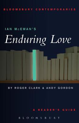 Ian McEwan's Enduring Love (Continuum Contemporaries), Roger Clark; Andy Gordon