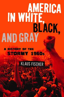 Image for America in White, Black, and Gray: A History of the Stormy 1960s