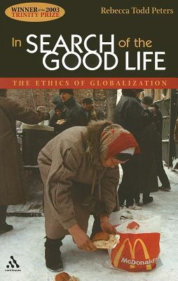 In Search of the Good Life: The Ethics of Globalization, Peters, Rebecca Todd