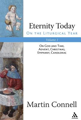 Image for Eternity Today, Vol. 1: On the Liturgical Year: On God and Time, Advent, Christmas, Epiphany, Candlemas (Volume 1)