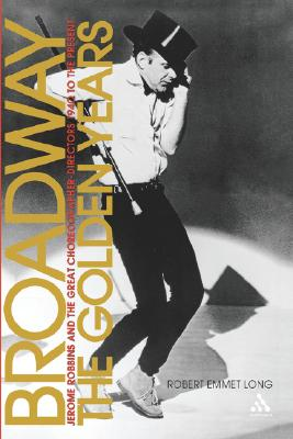 Image for Broadway, the Golden Years: Jerome Robbins and the Great Choreographer-Directors, 1940 to the Present