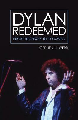 Dylan Redeemed: From Highway 61 to Saved, Stephen H. Webb