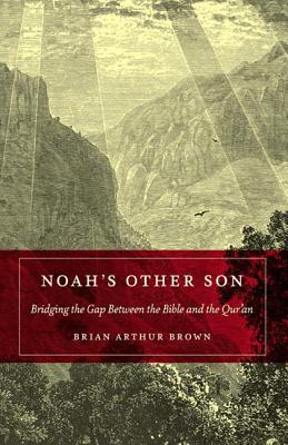 Image for NOAH'S OTHER SON: Bridging the Gap Between the Bib