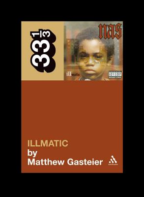Image for Nas' Illmatic (33 1/3 series)