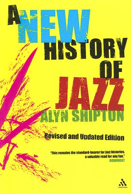 A New History of Jazz: Revised and Updated Edition, Shipton, Alyn