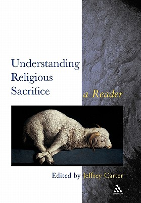 Image for Understanding Religious Sacrifice: A Reader (Controversies in the Study of Religion)