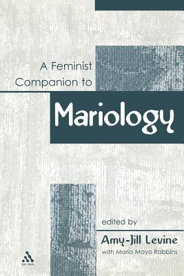 A Feminist Companion to Mariology (Feminist Companion to the New Testament and Early Christian Writings), Levine, Amy-Jill; Robbins; Robbins, Maria Mayo