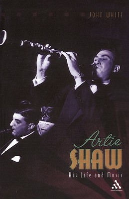 Image for Artie Shaw: His Life and Music (Bayou Jazz Lives Series)