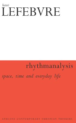Image for Rhythmanalysis: Space, Time and Everyday Life (Athlone Contemporary European Thinkers)