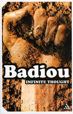 Infinite Thought: Truth And The Return To Philosophy, Badiou, Alain