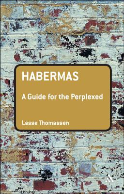 Habermas: A Guide for the Perplexed (Guides for the Perplexed), Thomassen, Lasse