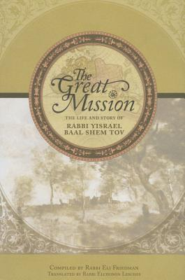 Image for GREAT MISSION, THE: THE LIFE AND STORY OF RABBI YISRAEL BAAL SHEM TOV TRANSLATED BY RABBI ELCHONO LESCHES, THIRD EDITION