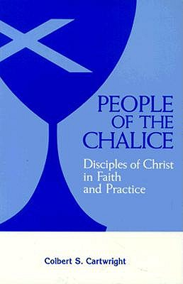 People of the Chalice: Disciples of Christ in Faith and Practice, COLBERT S. CARTWRIGHT