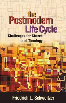 The Postmodern Life Cycle: Challenges for Church and Theology, Schweitzer, Dr. Friedrich