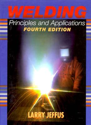 Image for Welding: Principles and Applications, Fourth Edition