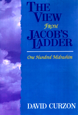 A View for Jacob's Ladder : One Hundred Midrashim, Curzon, David