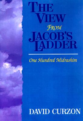 A View for Jacob's Ladder : One Hundred Midrashim, Curzon, David