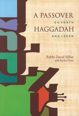 A Passover Haggadah: Go Forth and Learn, David Silber