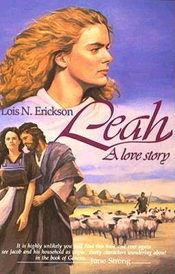 Women of the Bible: Leah, a Love Story, Erickson, Lois N.
