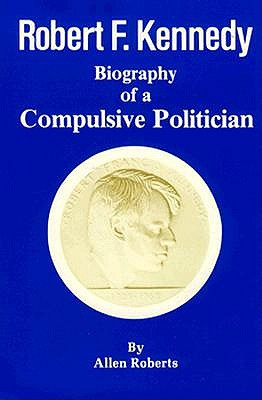Image for Robert Francis Kennedy: Biography of a Compulsive Politician
