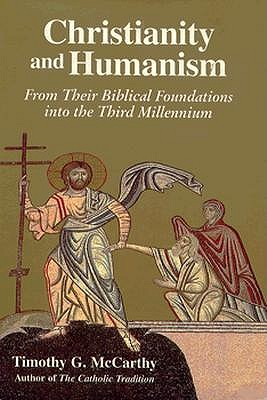 Image for Christianity and Humanism : From Their Biblical Foundations into the Third Millennium