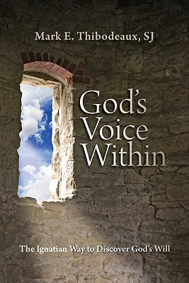 God's Voice Within: The Ignatian Way to Discover God's Will, Thibodeaux SJ, Father Mark E.