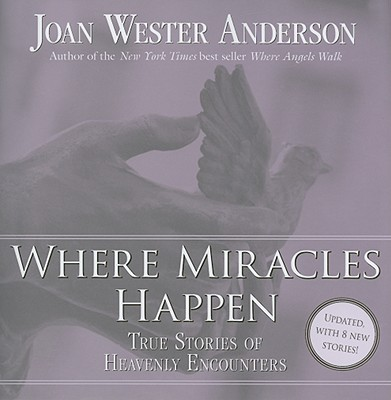 Where Miracles Happen: True Stories of Heavenly Encounters, Anderson, Joan Wester