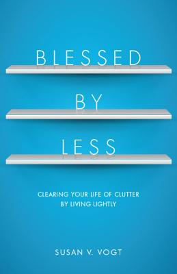 Image for Blessed by Less: Clearing Your Life of Clutter by Living Lightly