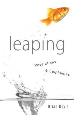 Leaping: Revelations & Epiphanies, Brian Doyle