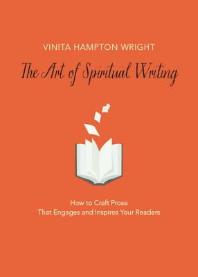 The Art of Spiritual Writing: How to Craft Prose That Engages and Inspires Your Readers, Vinita Hampton Wright