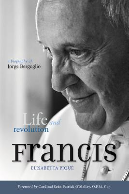 Pope Francis: Life and Revolution: A Biograpphy of Jorge Bercogoglio, Elisabetta Pique