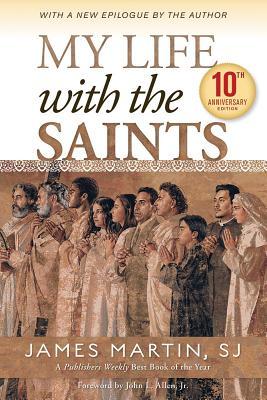 My Life with the Saints 10th Anniversary Edition, James Martin SJ