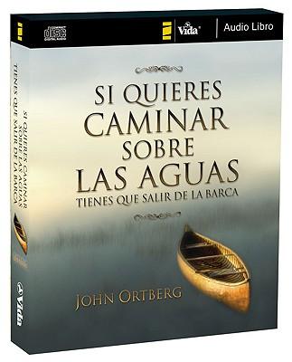 Si quieres caminar sobre las aguas tiene que salir de la barca (Spanish Edition) [Audiobook], John Ortberg (Author)