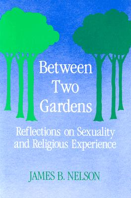 Image for Between Two Gardens: Reflections on Sexuality and Religious Experience