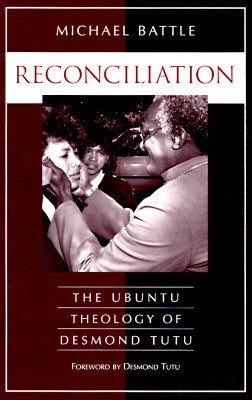 Reconciliation: The Ubuntu Theology of Desmond Tutu, Battle, Michael