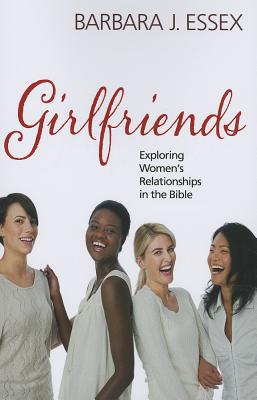 Girlfriends: Exploring Women's Relationships in the Bible, Essex, Barbara J