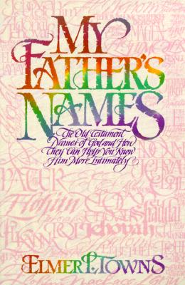 Image for My Father's Names: The Old Testament Names of God and How They Can Help You Know Him More Intimately