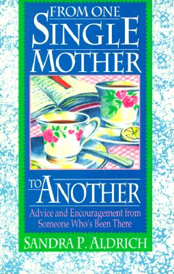 Image for From One Single Mother to Another: Advice and Encouragement from Someone Who's Been There