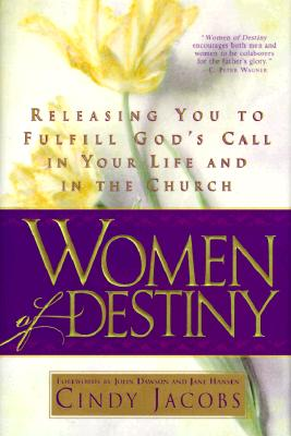 Image for Women of Destiny: Releasing You to Fulfill God's Call in Your Life and in the Church