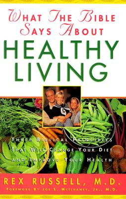 Image for WHAT THE BIBLE SAYS ABOUT HEALTHY LIVING THREE BIBLICAL PRINCIPLES