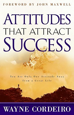 Image for Attitudes that Attract Success: You Are Only One Attitude Away from a Great Life
