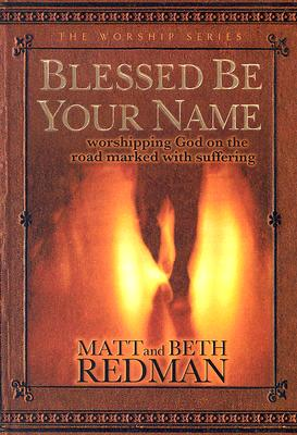 Image for Blessed Be Your Name: Worshipping God on the Road Marked with Suffering