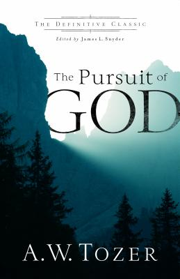 The Pursuit of God (The Definitive Classic), A. W. Tozer