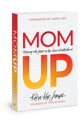 Image for Mom Up: Thriving with Grace in the Chaos of Motherhood